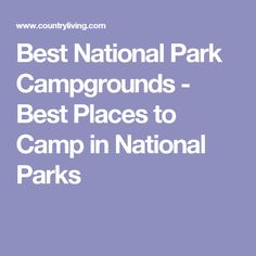 Best National Park Campgrounds - Best Places to Camp in National Parks