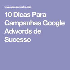 10 Dicas Para Campanhas Google Adwords de Sucesso