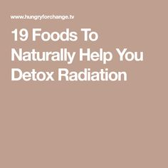 19 Foods To Naturally Help You Detox Radiation