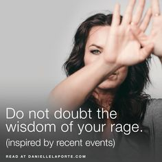 Do not doubt the wisdom of your rage. (inspired by recent events)