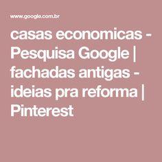 casas economicas - Pesquisa Google | fachadas antigas - ideias pra reforma | Pinterest