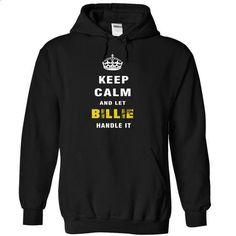 Keep Calm and Let BILLIE Handle It - #t shirts design #best sweatshirt. ORDER NOW => https://www.sunfrog.com/Christmas/Keep-Calm-and-Let-BILLIE-Handle-It-jarxe-Black-3829708-Hoodie.html?id=60505