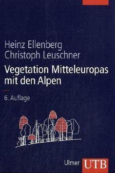 Vegetation Mitteleuropas mit den Alpen: In ökologischer, dynamischer und historischer Sicht von Heinz Ellenberg, http://www.amazon.de/dp/3825281043/ref=cm_sw_r_pi_dp_a2oNrb0M4067V/275-4800132-4405622