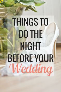 Things to Do the Night Before Your Wedding - Very Erin