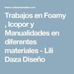 Trabajos en Foamy , Icopor y Manualidades en diferentes materiales  - Lili Daza Diseño