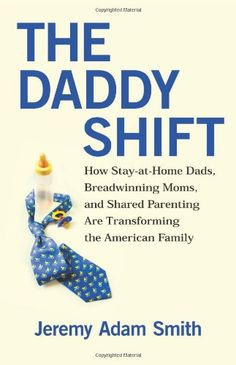 The Daddy Shift: How Stay-at-Home Dads, Breadwinning Moms, and Shared Parenting Are Transforming the American Family by Jeremy A. Smith http://www.amazon.com/dp/0807021202/ref=cm_sw_r_pi_dp_8AT0tb04J985AMED