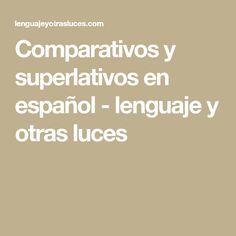 Comparativos y superlativos en español - lenguaje y otras luces