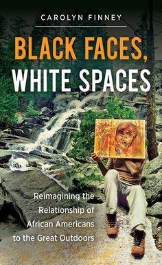 Black Faces, White Spaces: Reimagining the Relationship of African Americans ... - Carolyn Finney