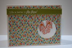 Creations with Christina: Stampin' on Friday (4/19/13) Life is better in flip flops
