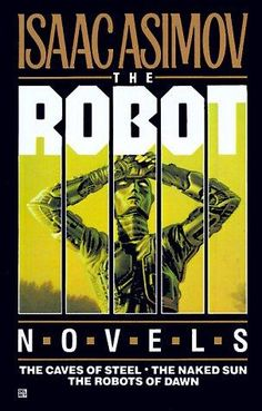 The Robot Novels (The Caves of Steel, The Naked Truth, The Robots of Dawn) by Isaac Asimov - Thoughtful Science Fiction Mysteries.