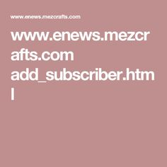 www.enews.mezcrafts.com add_subscriber.html