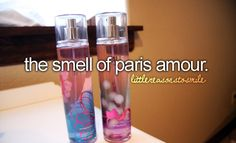 the smell of paris amour ~ YES!!! I love this. I wear it all the time!!!