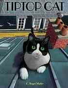 Tiptop cat by C. Roger Mader (Book, 2014) Primary School [WorldCat.org]  A cat finds the courage to climb again after a frightening fall from his owner's apartment balcony.