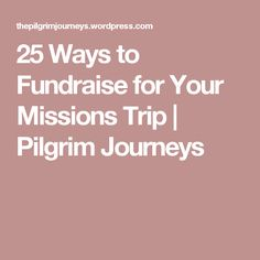 25 Ways to Fundraise for Your Missions Trip | Pilgrim Journeys