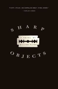 Sharp Objects--Fantastic!  Another twisted read by Gillian Flynn.