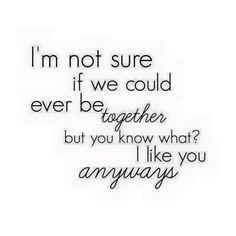 I like you anyways......