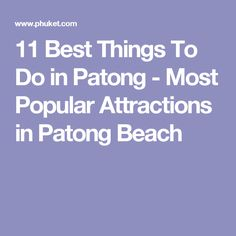 11 Best Things To Do in Patong - Most Popular Attractions in Patong Beach