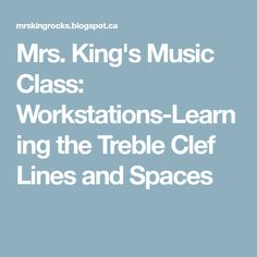 Mrs. King's Music Class: Workstations-Learning the Treble Clef Lines and Spaces