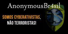 AnonymousBr4sil: Somos Cyberativistas, não terroristas - AnonymousBr4sil - Estamos em todos os lugares!
