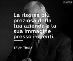 La risorsa più preziosa della tua azienda è la sua immagine presso i clienti (Brian Tracy)