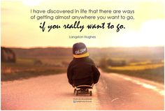 Langston Hughes I have discovered in life that there are ways of ...