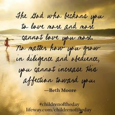 """""""The God who beckons you to love more and more cannot love you more…you cannot increase His affection toward you."""" #ChildrenOfTheDay"""