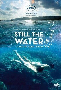Still the Water (2014) On the subtropical Japanese island of Amami, traditions about nature remain eternal. During the full-moon night of traditional dances in August, 16-year-old Kaito discovers a dead body floating in the sea. His girlfriend Kyoko will attempt to help him understand this mysterious discovery. Together, Kaito and Kyoko will learn to become adults by experiencing the interwoven cycles of life, death and love.