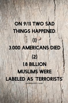 On 9/11 two sad things happened. (1) 3,000 Americans died (2) 1.8 billion Muslims were labeled as 'terrorists'