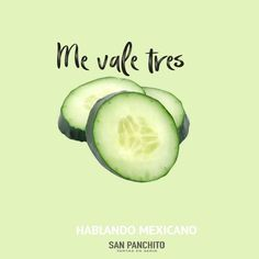 Me vale tres pepinos. Me vale madre Mexican Phrases, Mexican Quotes, Funny Phrases, Funny Quotes, Funny Memes, Funny Shit, Restaurant Quotes, Latinas Quotes, Cute Spanish Quotes