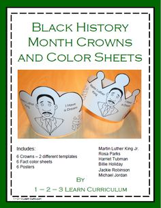 I have loaded 6 crowns - in 2 templates for Black History Month to 1 - 2 - 3 Learn Curriculum. Included in this file is an information color sheet for each person and a color information sheet.  Crowns include:  Martin Luther King Jr. Rosa Parks Harriet Tubman Billie Holiday Jackie Robinson  Michael Jordan  To find out how to become a member please click on the picture. :)