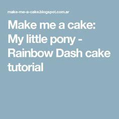 Make me a cake: My little pony - Rainbow Dash cake tutorial