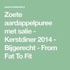 Zoete aardappelpuree met salie - Kerstdiner 2014 - Bijgerecht - From Fat To Fit