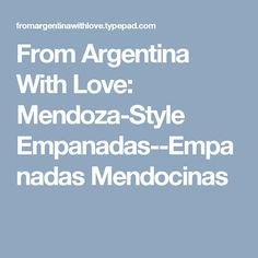 From Argentina With Love: Mendoza-Style Empanadas--Empanadas Mendocinas