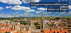 10 lugares imprescindibles para visitar en Burgos