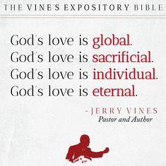 God's love is global. God's love is sacrificial. God's love is individual. God's love is eternal. - Jerry Vines