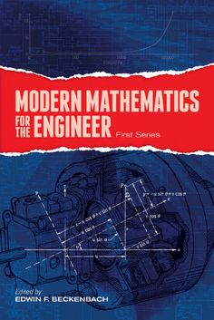 Modern Mathematics for the Engineer: First Series by Edwin F. Beckenbach  This volume and its successor were conceived to advance the level of mathematical sophistication in the engineering community, focusing on material relevant to solving the kinds of problems regularly confronted. Volume One's three-part treatment covers mathematical models, probabilistic problems, and computational considerations. Contributors include Solomon Lefschetz, Richard Courant, and Norbert Wiener....