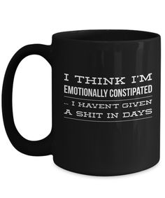 "Constipation * JUST RELEASED * ""I Think I'm Emotionally Constipated"" Funny Ceramic Mug! Our original design mugs have this awesome funy design printed on the front and the back . perfect for lefties! Funny Cups, Funny Coffee Cups, Coffee Mug Quotes, Coffee Mugs, Stupid Funny Memes, Funny Quotes, Hilarious, Diy Mugs, Mug Printing"