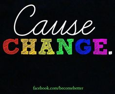 Cause change quote via www.Facebook.com/BecomeBetter