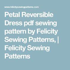 Petal Reversible Dress pdf sewing pattern by Felicity Sewing Patterns, | Felicity Sewing Patterns