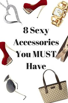 8 Sexy Accessories for Women  Women of almost all ages simply love their accessories. If you too belong to this league, perhaps you know how an amazing shoe or a classy watch can jazz up your entire look. No matter what dress you wear, the perfect ac...