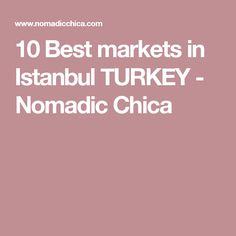 10 Best markets in Istanbul TURKEY - Nomadic Chica