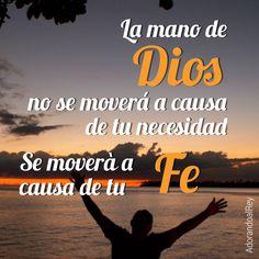 La mano de #Dios no se moverá a causa de tu necesidad, se moverá a causa de tu #Fe