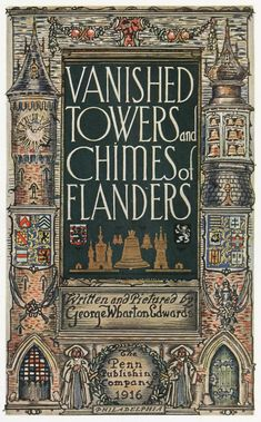 Title page of Vanished towers and chimes of Flanders, by George Wharton Edwards, Philadelphia, 1916. Via archive.org.