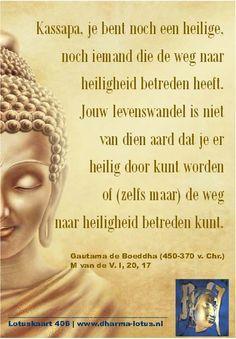 Kassapa was hoofd van een andere spirituele orde waarin de zon als element vereerd werd en de vuurceremonie het belangrijkste onderdeel van de rituelen was. Kassapa sprak, toen Gautama de Boeddha hem naderde, aan met 'Broeder'. Gautama de Boeddha reageerde als volgt... (Later trad Kassapa en zijn gehele orde toe tot de sangha en bereikte 'zijn' verlichting. Hij werd een belangrijke leerling van Gautama de Boeddha). http://www.dharma-lotus.nl/lotuskaarten.asp