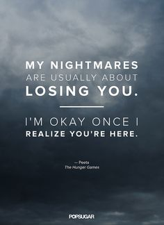 """""""My nightmares are usually about losing you. I'm okay once I realize you're here."""""""