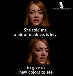 Emma Stone in La La Land (2016) this film is so good. The thing is in order to pull the magic out of ppl you often have to pull the madness out too. Maybe the magics in the madness in its most positive form