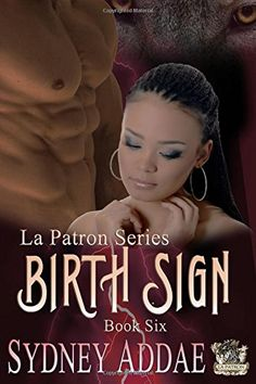 BirthSign (La Patron, the Alphas Alpha) (Volume 6) by Sydney Addae. When you're the top wolf on the continent with the backing of the Goddess, how does an enemy topple your kingdom? By challenging you to a fight? No. By changing the rules. In BirthSign, Silas and Jasmine are in the midst of their mating celebration. Yes! It has been a long, difficult road, but Silas wants the entire nation to see his gift from the Goddess and prepares a lavish celebration that lasts four days. Before the...