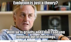 """Evolution is Just a theory? Well, so is gravity and I don't see you jumping out of buildings."" - Richard Dawkins, quotes, gravity, evolution, scientific theories"
