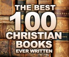 The Best 100 Christian Books Ever Written.-Another pinner said. I say, I have never heard of this man, so not sure, but there are some good books in this list, so worth checking out.