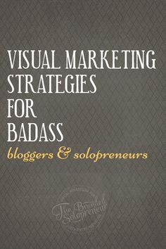 Visual Marketing Strategies For Solopreneurs {for social media and your blog}